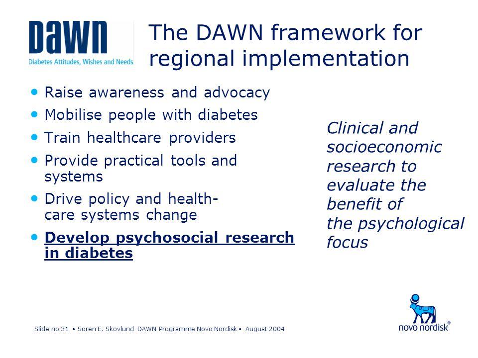 Slide no 31 Soren E. Skovlund DAWN Programme Novo Nordisk August 2004 The DAWN framework for regional implementation Raise awareness and advocacy Mobi