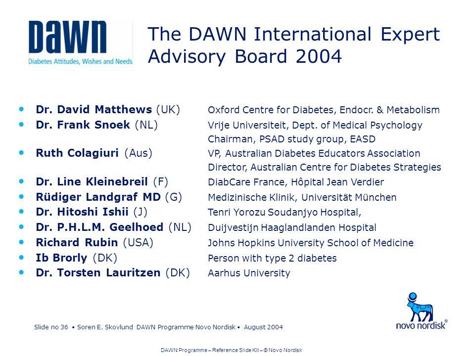 Slide no 36 Soren E. Skovlund DAWN Programme Novo Nordisk August 2004 Dr. David Matthews (UK) Oxford Centre for Diabetes, Endocr. & Metabolism Dr. Fra