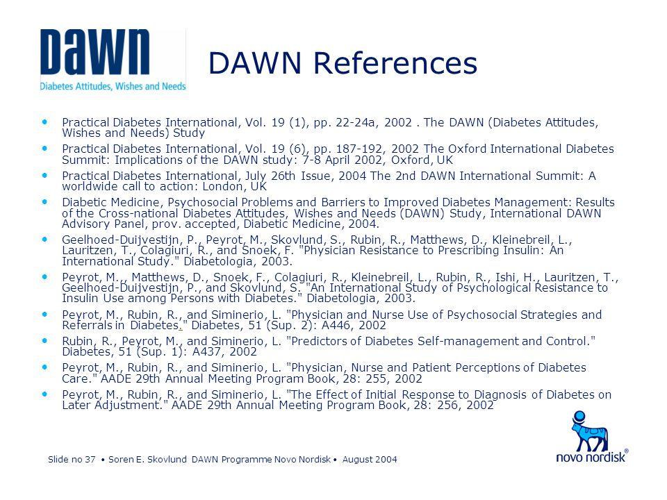 Slide no 37 Soren E. Skovlund DAWN Programme Novo Nordisk August 2004 DAWN References Practical Diabetes International, Vol. 19 (1), pp. 22-24a, 2002.