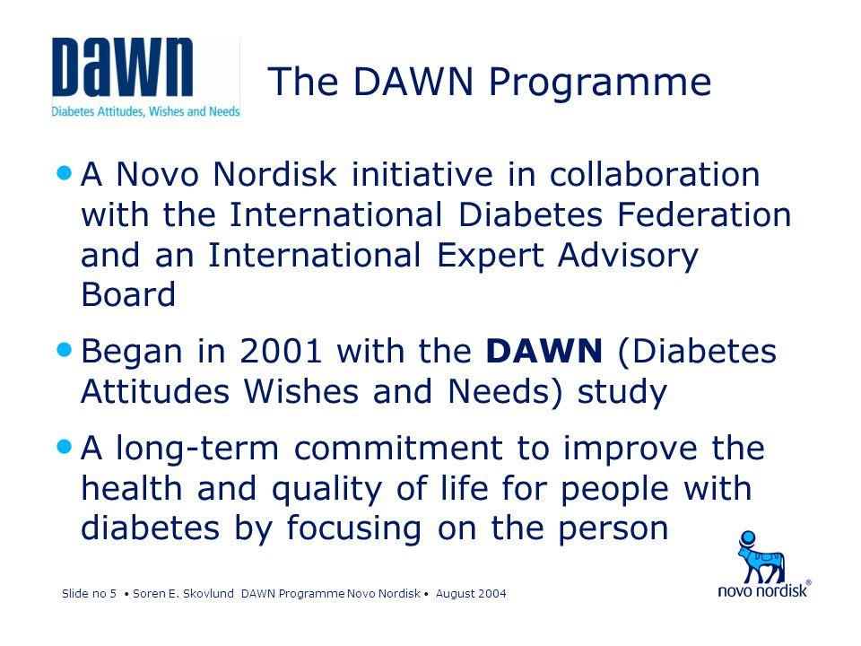 Slide no 5 Soren E. Skovlund DAWN Programme Novo Nordisk August 2004 The DAWN Programme A Novo Nordisk initiative in collaboration with the Internatio