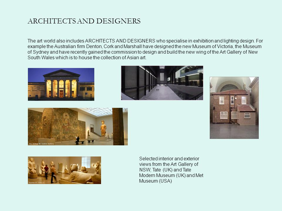 ARCHITECTS AND DESIGNERS The art world also includes ARCHITECTS AND DESIGNERS who specialise in exhibition and lighting design.