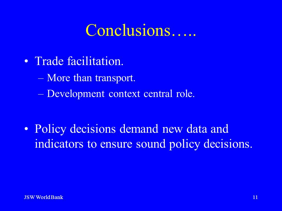 JSW World Bank11 Conclusions….. Trade facilitation.