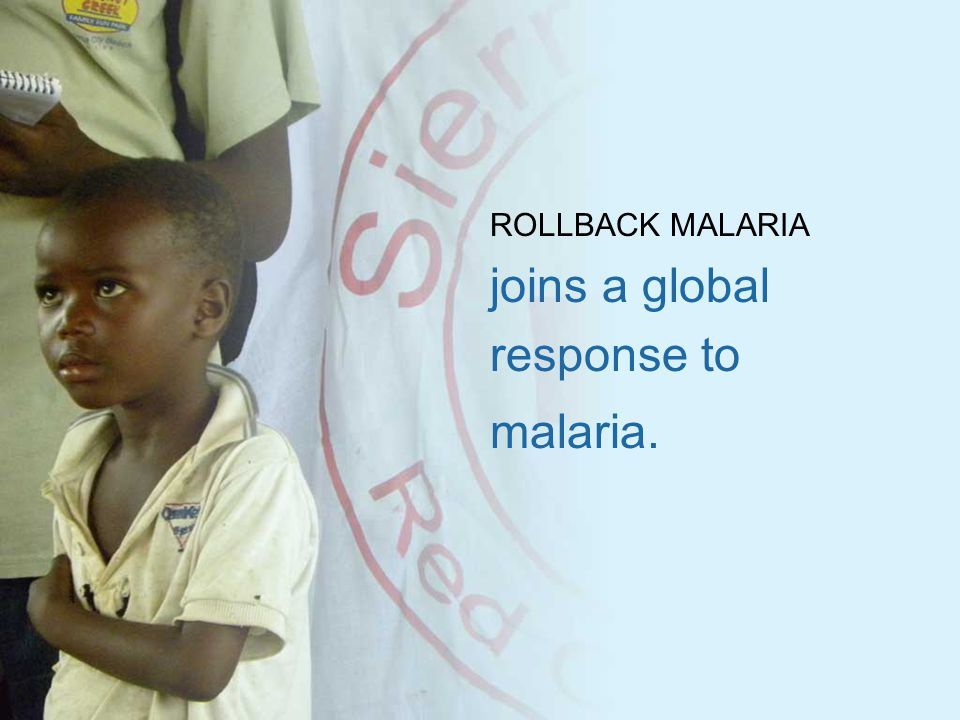 ROLLBACK MALARIA joins a global response to malaria.