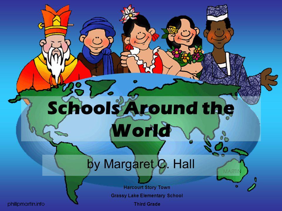 Schools Around the World by Margaret C. Hall Harcourt Story Town Grassy Lake Elementary School Third Grade