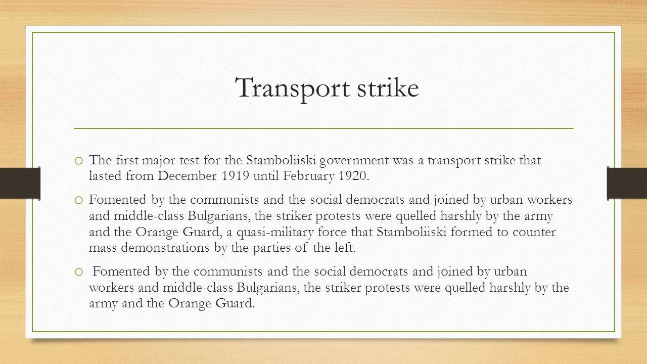 Transport strike o The first major test for the Stamboliiski government was a transport strike that lasted from December 1919 until February 1920.