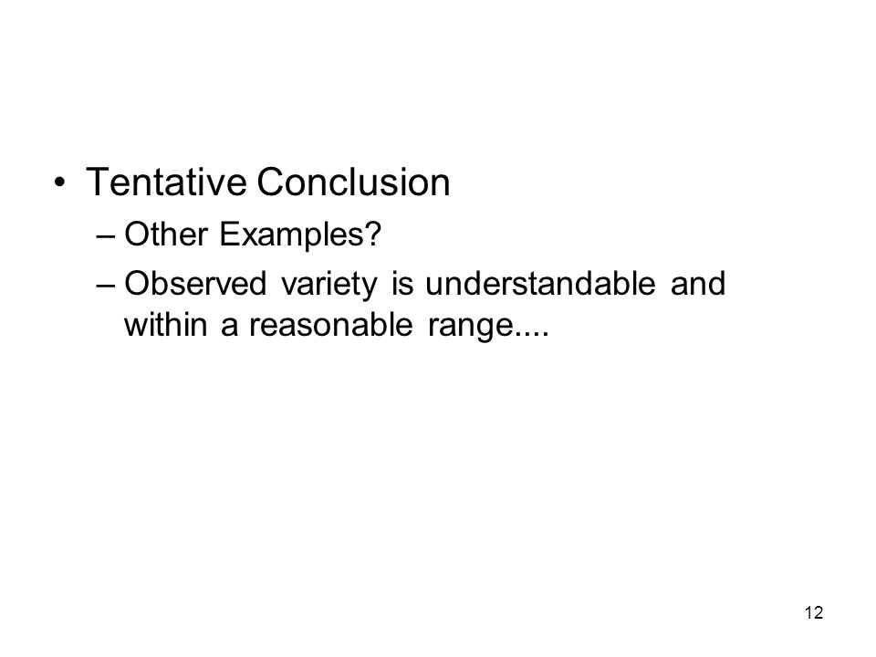 Tentative Conclusion –Other Examples? –Observed variety is understandable and within a reasonable range.... 12