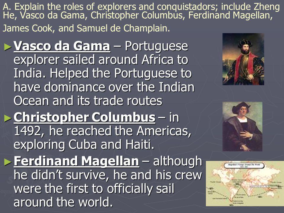A. Explain the roles of explorers and conquistadors; include Zheng He, Vasco da Gama, Christopher Columbus, Ferdinand Magellan, James Cook, and Samuel