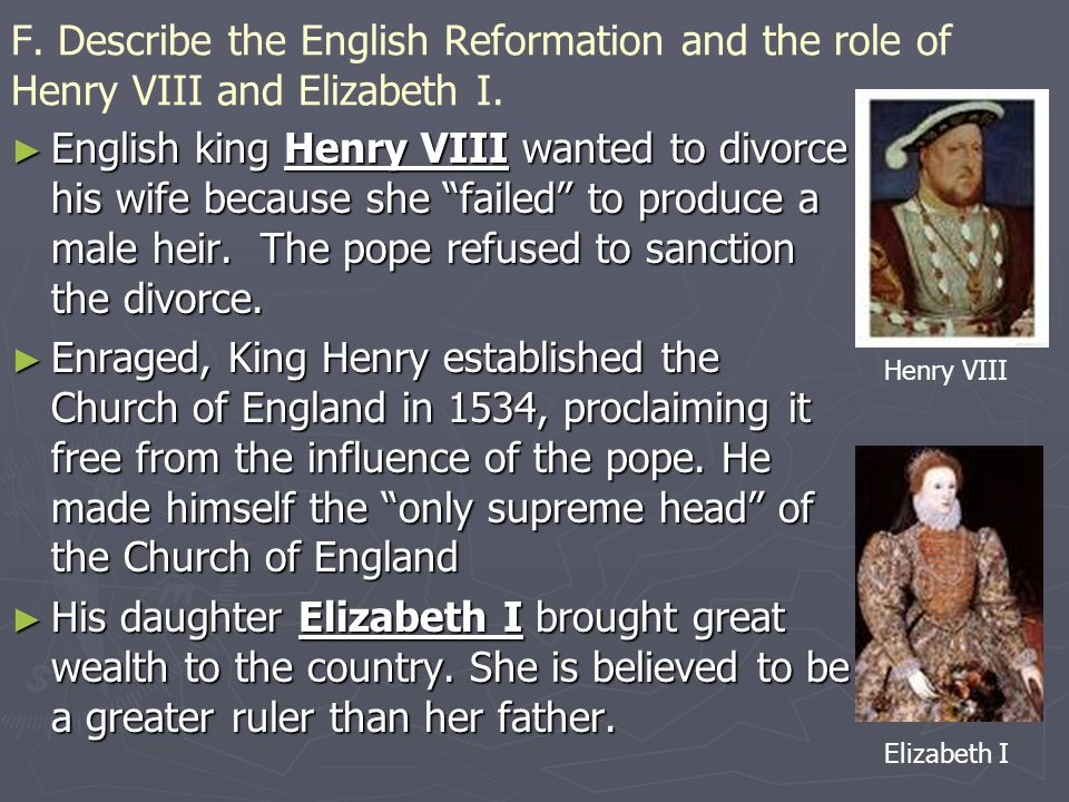 F.Describe the English Reformation and the role of Henry VIII and Elizabeth I.