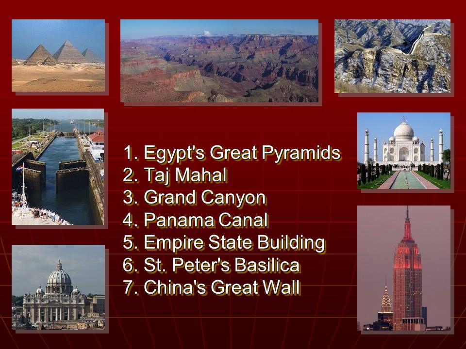 1.Egypt s Great Pyramids 2. Taj Mahal 3. Grand Canyon 4.