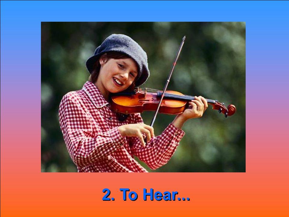 2. To Hear... 2. To Hear...