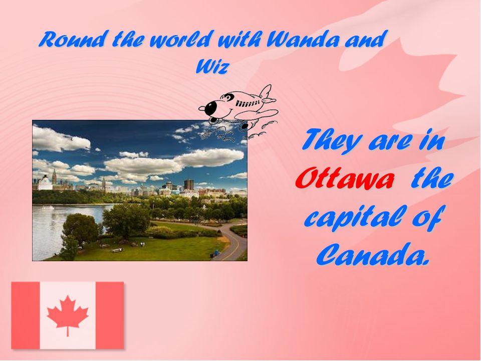 Round the world with Wanda and Wiz Wanda and Wiz are visiting North America.