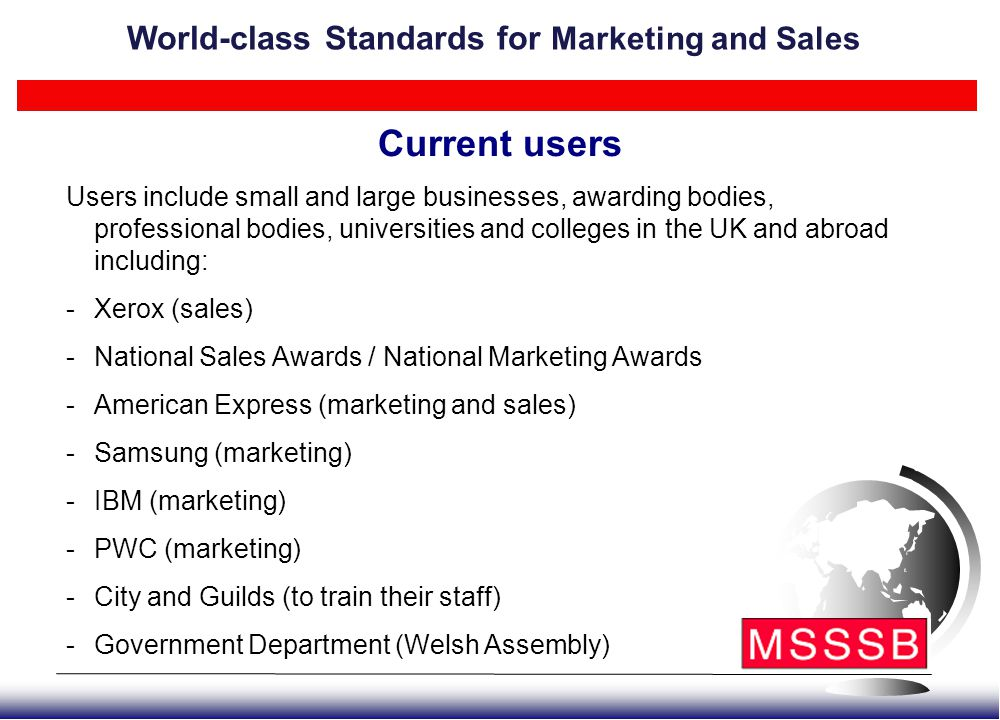 Current users Users include small and large businesses, awarding bodies, professional bodies, universities and colleges in the UK and abroad including