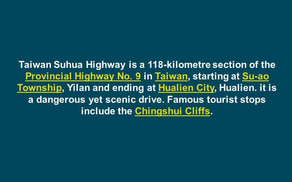 Taiwan Suhua Highway is a 118-kilometre section of the Provincial Highway No. 9 in Taiwan, starting at Su-ao Township, Yilan and ending at Hualien Cit