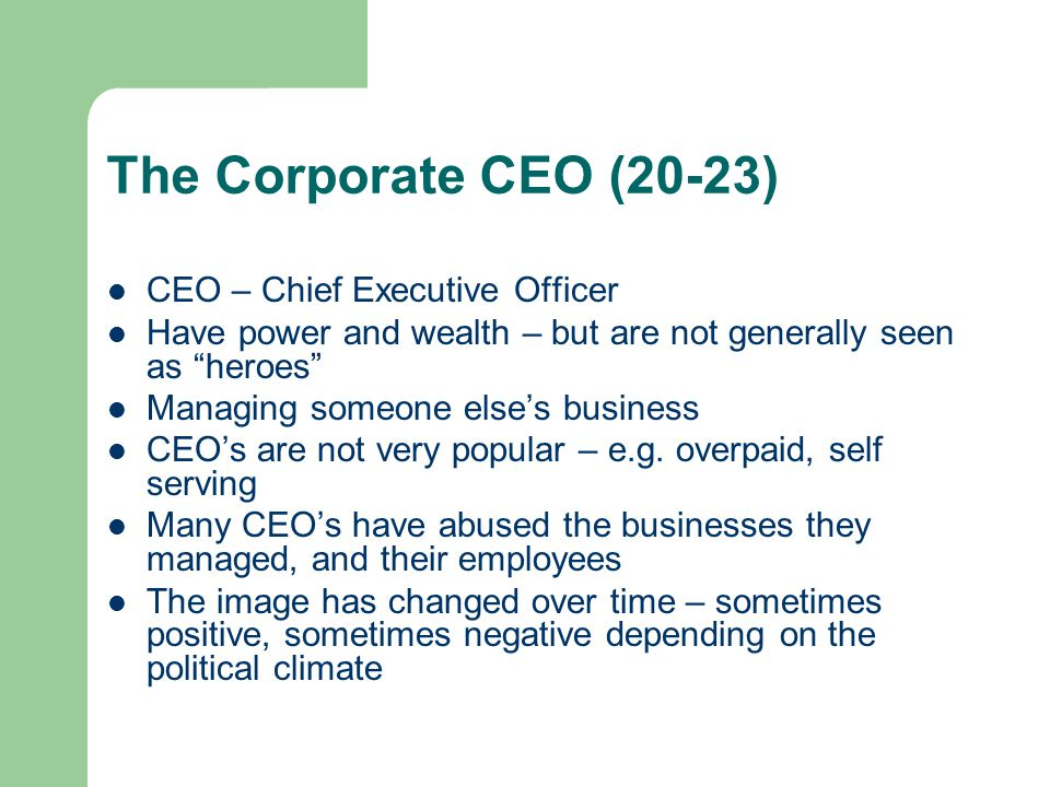 """The Corporate CEO (20-23) CEO – Chief Executive Officer Have power and wealth – but are not generally seen as """"heroes"""" Managing someone else's busines"""