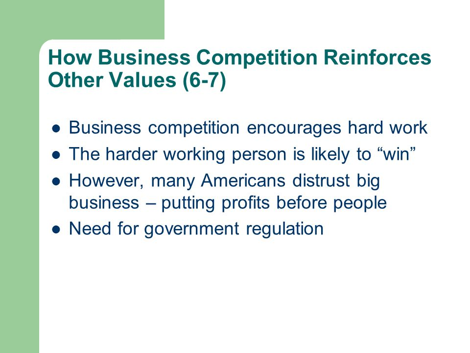 """How Business Competition Reinforces Other Values (6-7) Business competition encourages hard work The harder working person is likely to """"win"""" However,"""