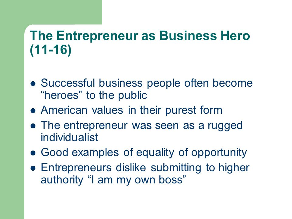 """The Entrepreneur as Business Hero (11-16) Successful business people often become """"heroes"""" to the public American values in their purest form The entr"""