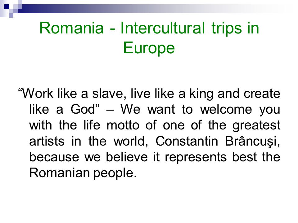 "Romania - Intercultural trips in Europe ""Work like a slave, live like a king and create like a God"" – We want to welcome you with the life motto of on"
