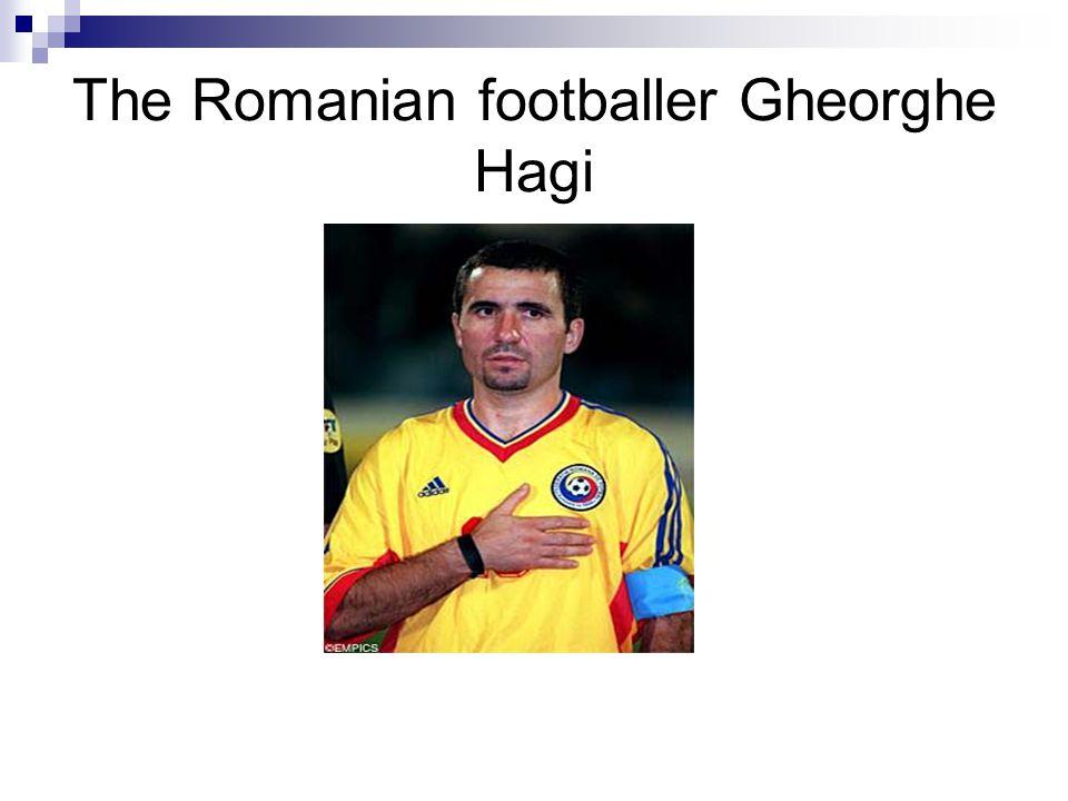 The Romanian footballer Gheorghe Hagi