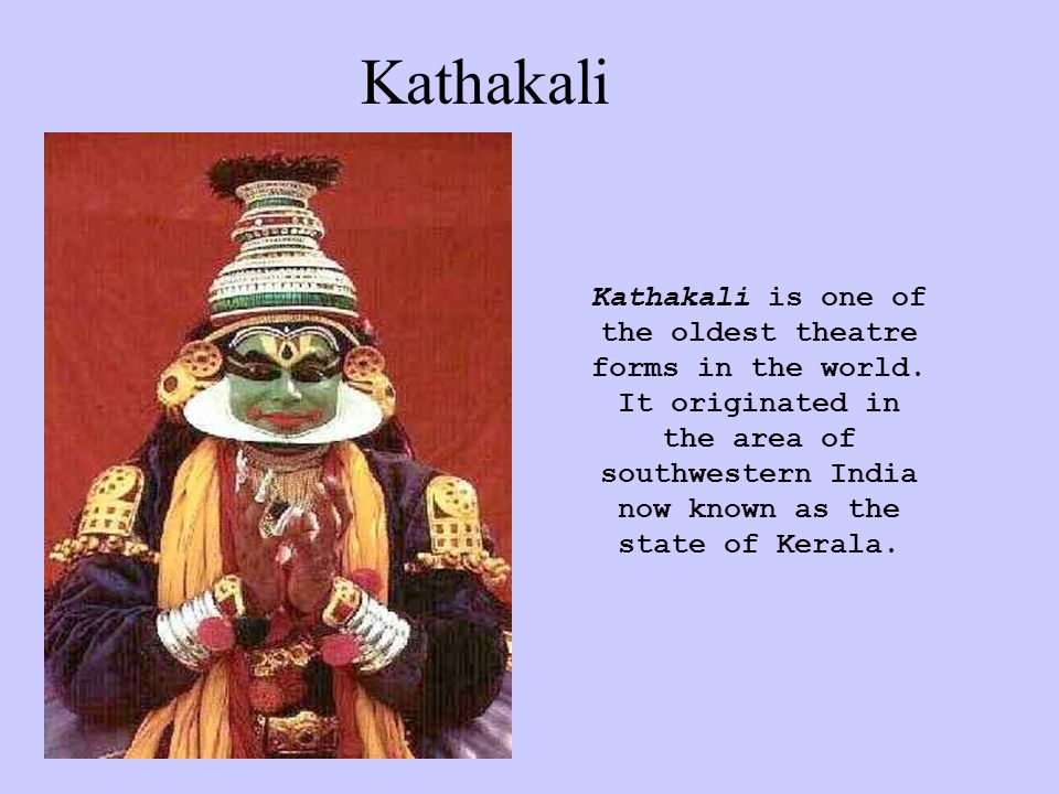 Kathakali Kathakali is one of the oldest theatre forms in the world.