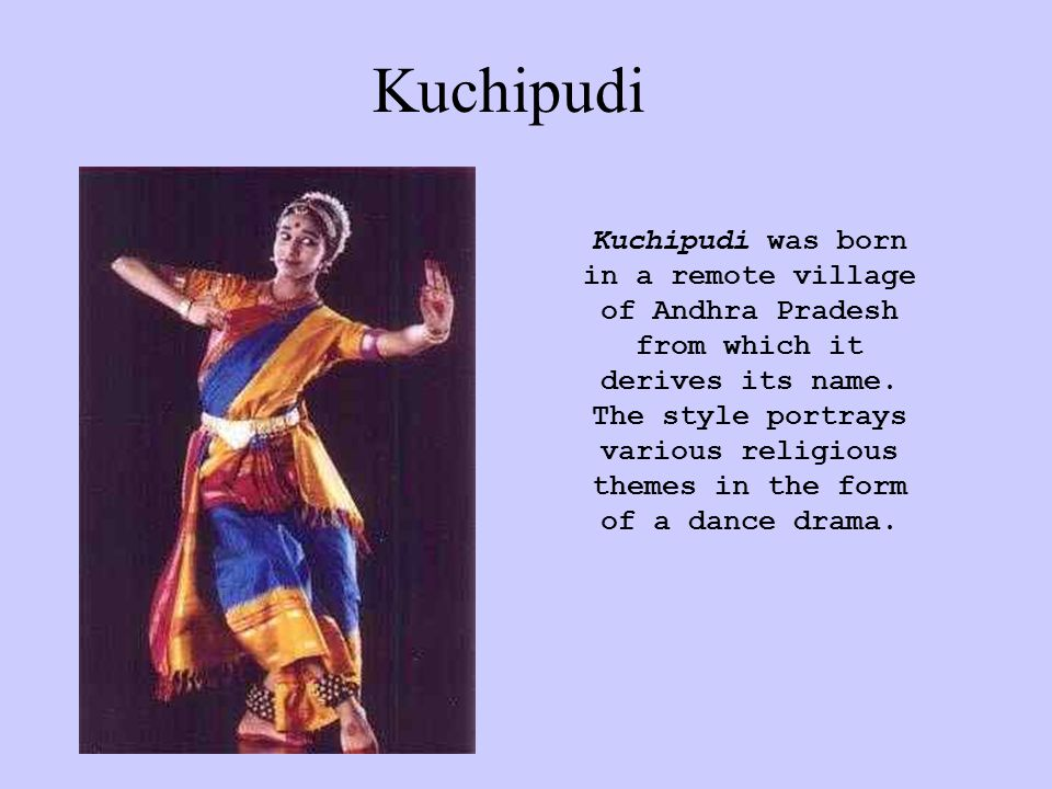 Kuchipudi Kuchipudi was born in a remote village of Andhra Pradesh from which it derives its name.