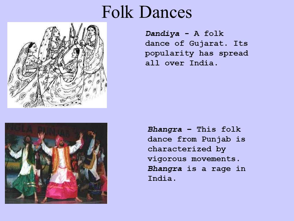 Folk Dances Dandiya - A folk dance of Gujarat. Its popularity has spread all over India.