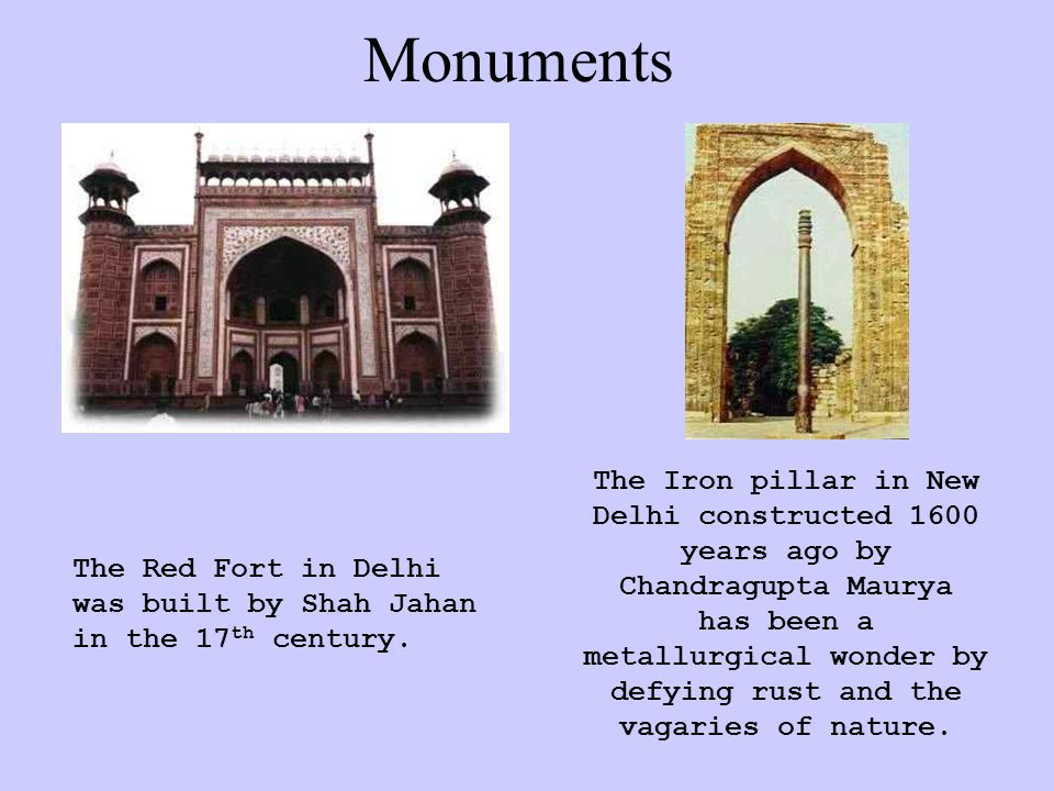 Monuments The Red Fort in Delhi was built by Shah Jahan in the 17 th century.
