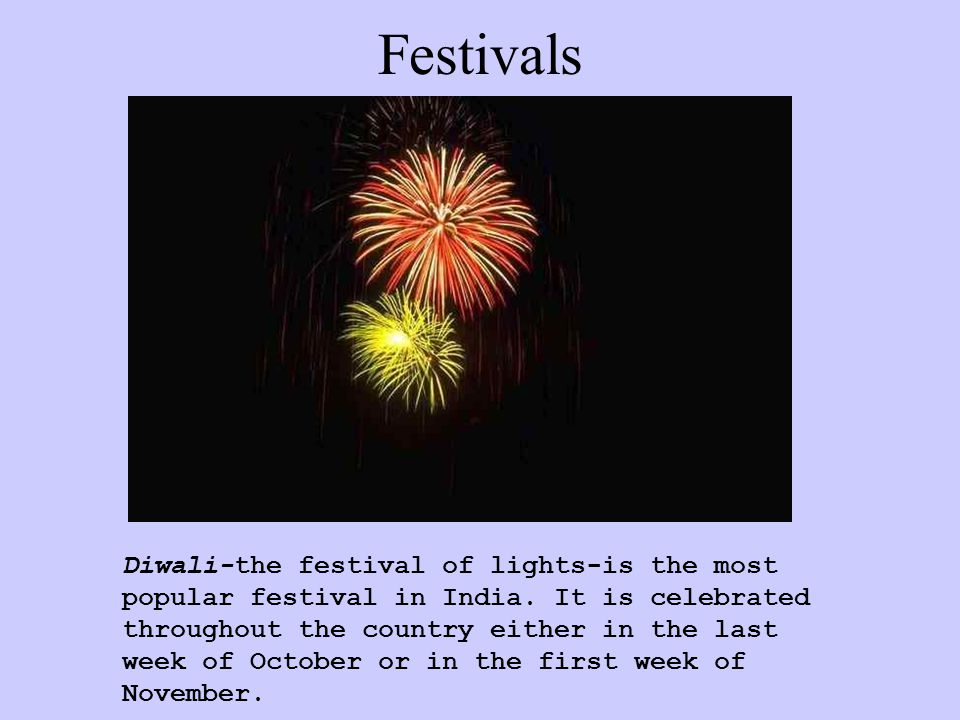 Festivals Diwali-the festival of lights-is the most popular festival in India.