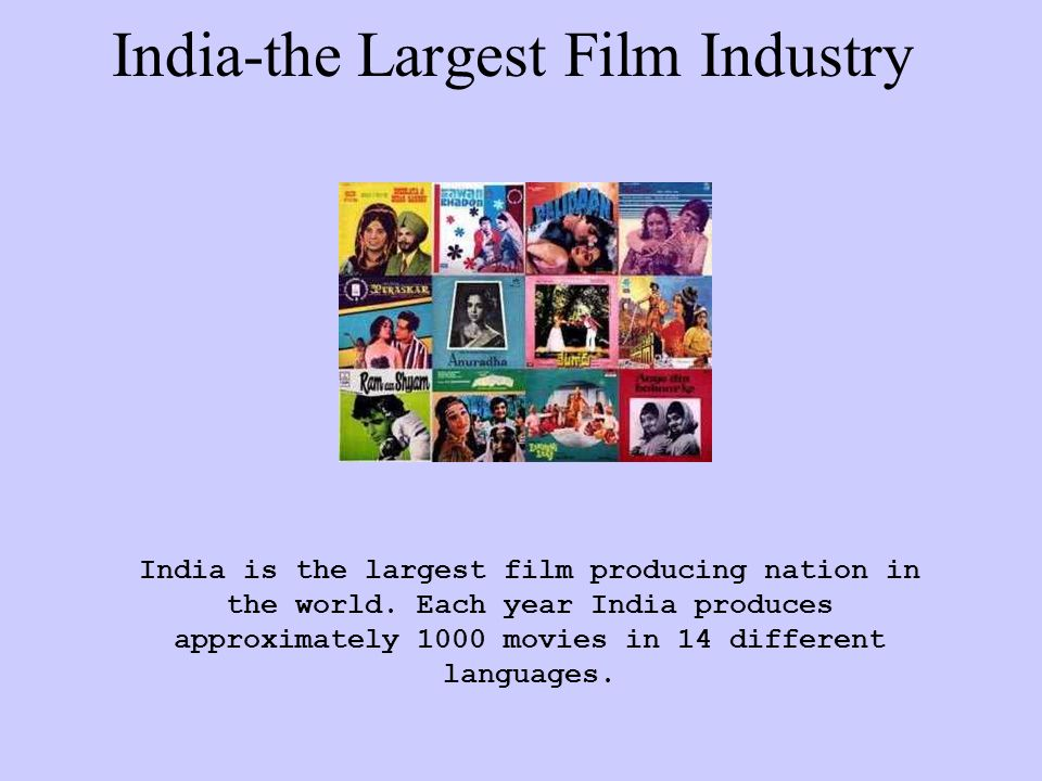 India-the Largest Film Industry India is the largest film producing nation in the world.