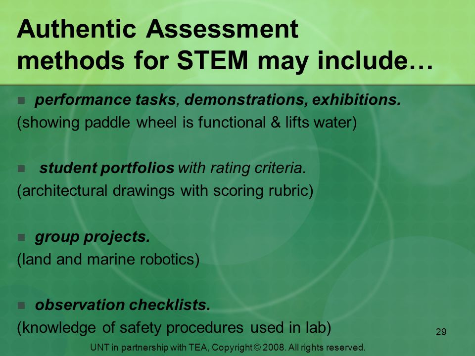 29 Authentic Assessment methods for STEM may include… performance tasks, demonstrations, exhibitions.