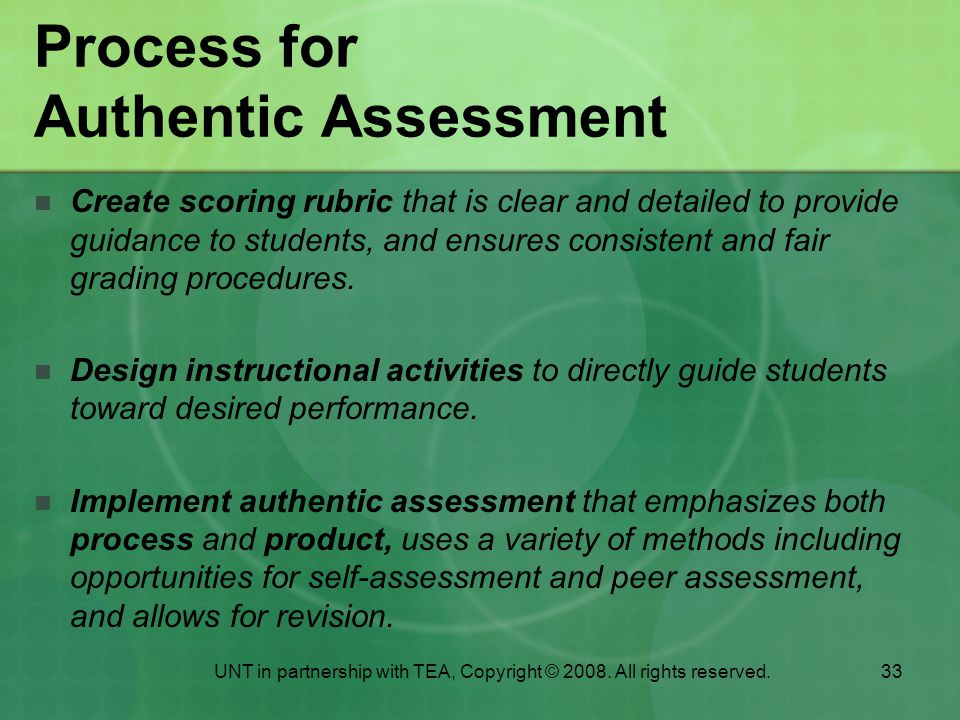 33 Process for Authentic Assessment Create scoring rubric that is clear and detailed to provide guidance to students, and ensures consistent and fair grading procedures.