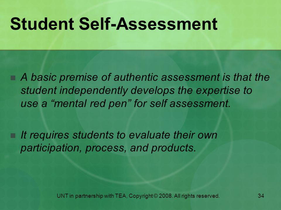 34 Student Self-Assessment A basic premise of authentic assessment is that the student independently develops the expertise to use a mental red pen for self assessment.