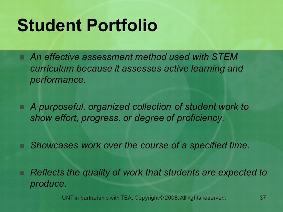 37 Student Portfolio An effective assessment method used with STEM curriculum because it assesses active learning and performance.