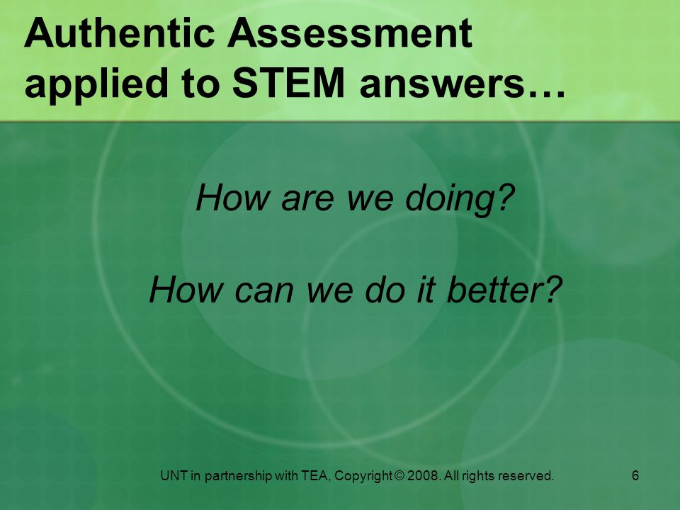 6 Authentic Assessment applied to STEM answers… How are we doing.