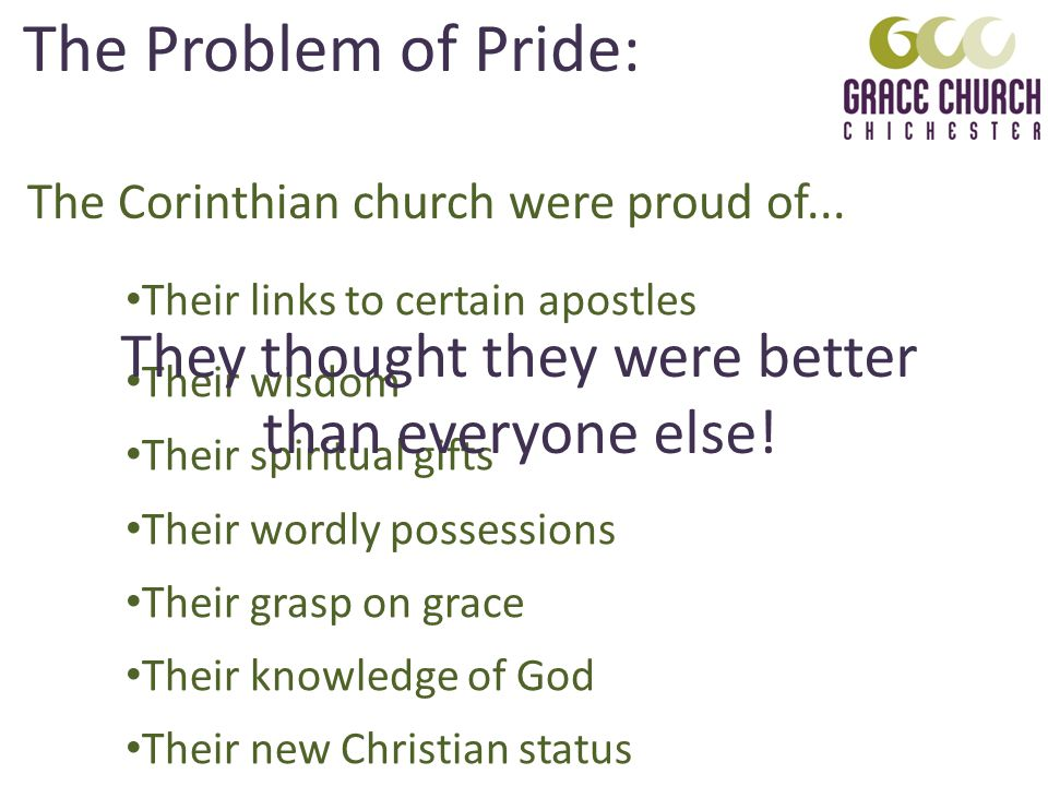 The Problem of Pride: The Corinthian church were proud of...