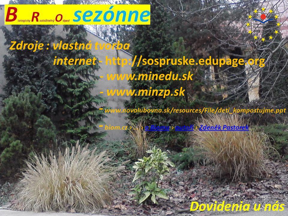Dovidenia u nás Zdroje : vlastná tvorba internet - http://sospruske.edupage.org - www.minedu.sk - www.minzp.sk - www.novalubovna.sk/resources/File/det