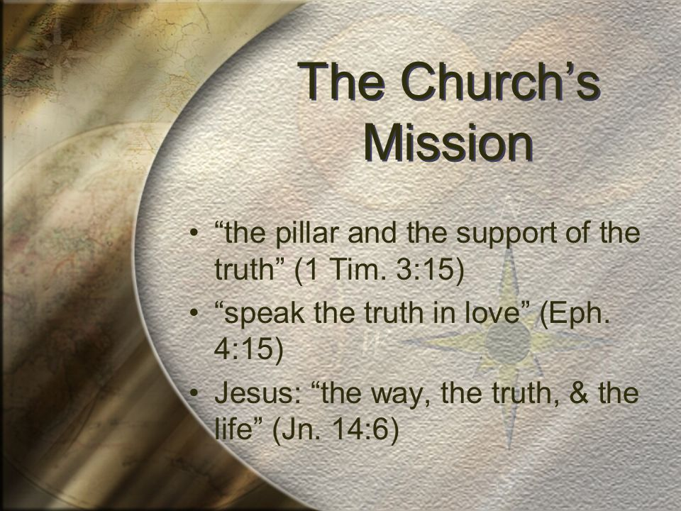 The Church's Mission the pillar and the support of the truth (1 Tim.