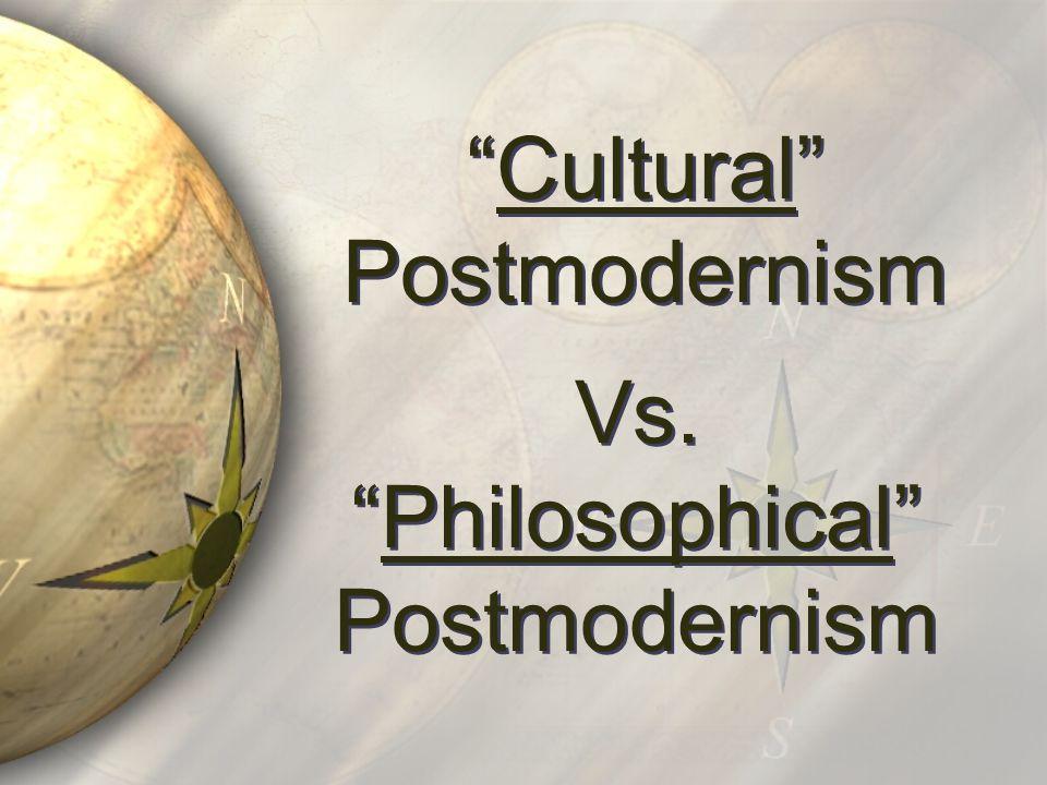 Cultural Postmodernism Vs. Philosophical Postmodernism