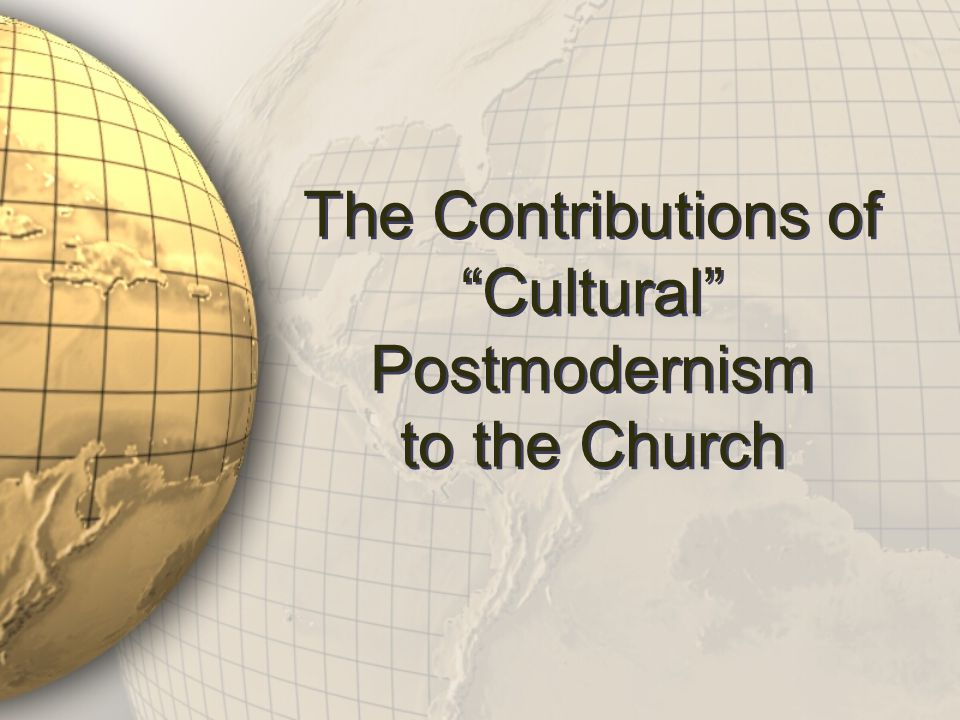 The Contributions of Cultural Postmodernism to the Church