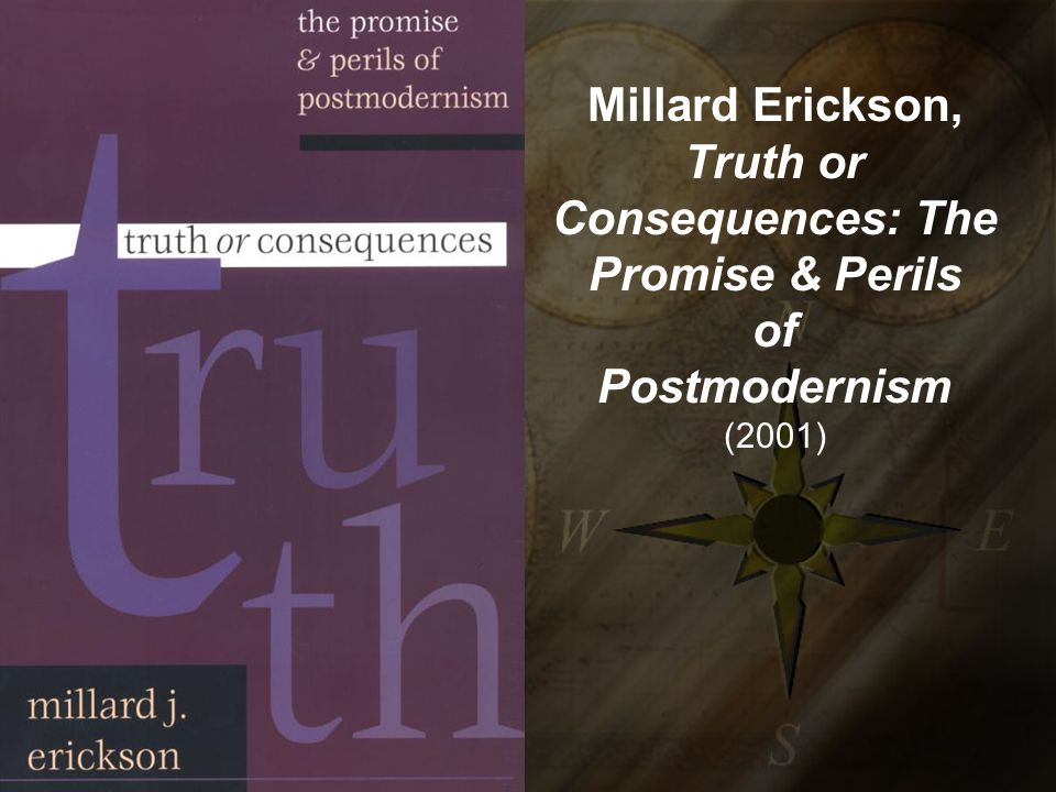 Millard Erickson, Truth or Consequences: The Promise & Perils of Postmodernism (2001)