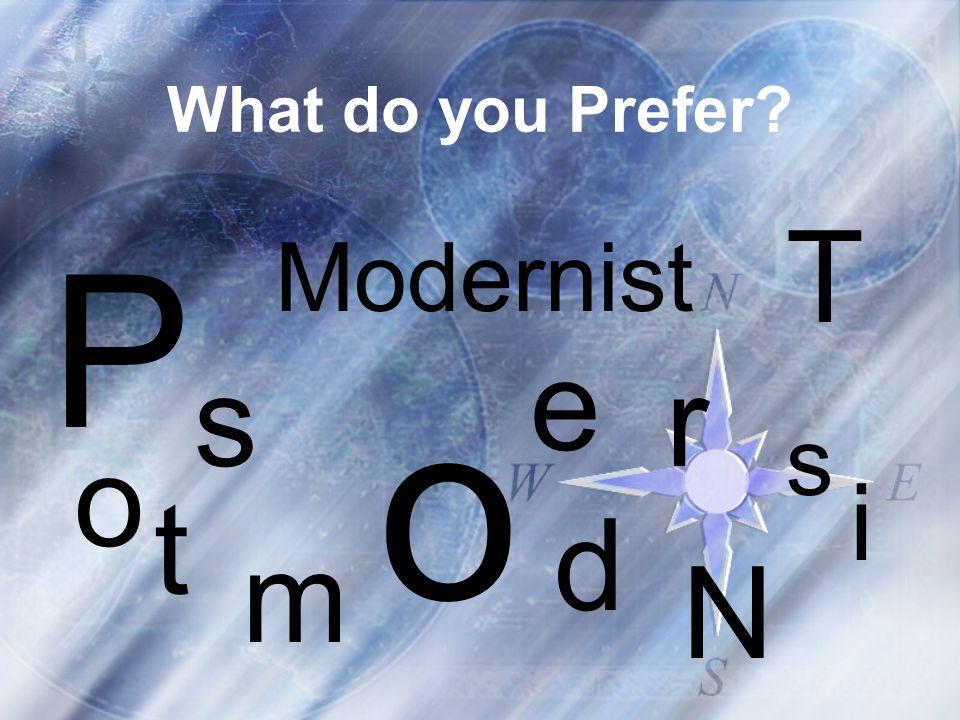 What do you Prefer Modernist P o s t m o d e r N i s T