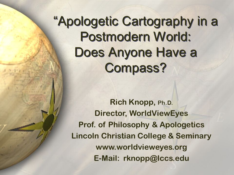 Apologetic Cartography in a Postmodern World: Does Anyone Have a Compass.