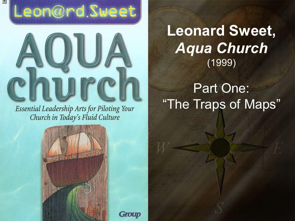 Leonard Sweet, Aqua Church (1999) Part One: The Traps of Maps
