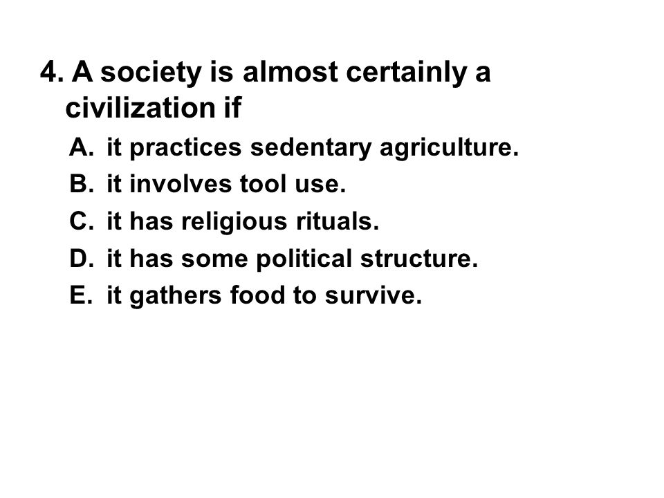 4.A society is almost certainly a civilization if A.