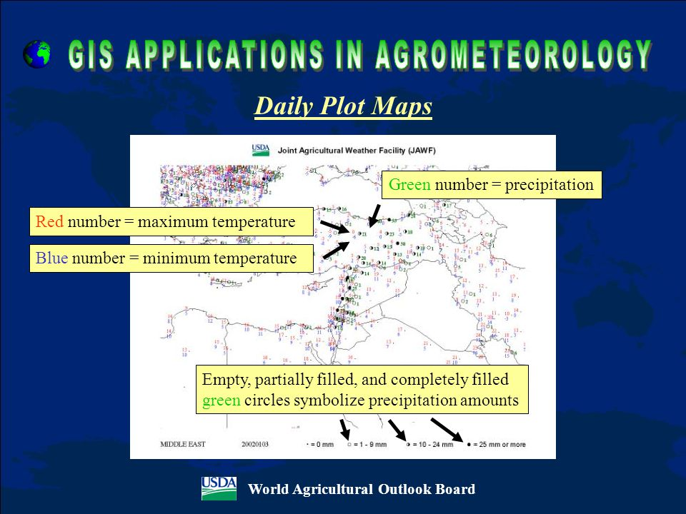 World Agricultural Outlook Board Daily Plot Maps Empty, partially filled, and completely filled green circles symbolize precipitation amounts Blue number = minimum temperature Red number = maximum temperature Green number = precipitation
