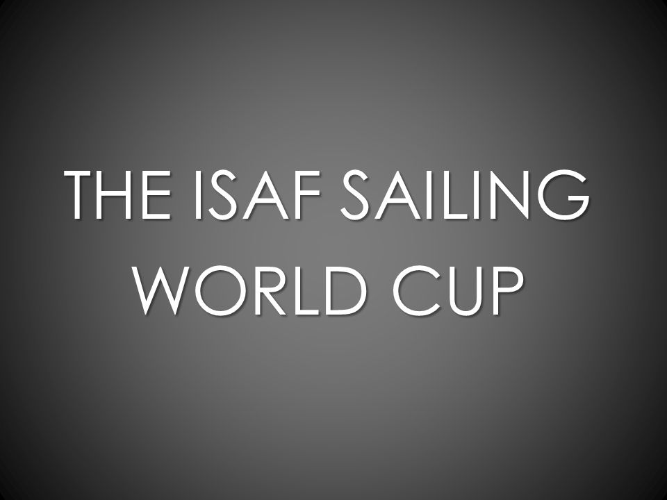 THE ISAF SAILING WORLD CUP
