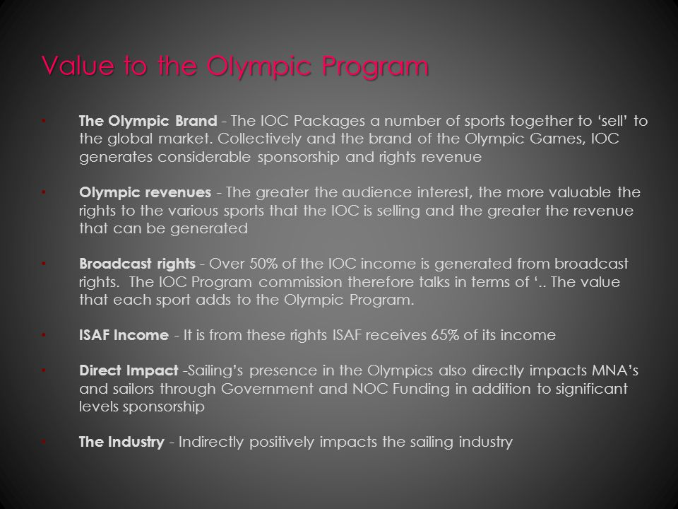 Value to the Olympic Program The Olympic Brand - The IOC Packages a number of sports together to 'sell' to the global market.