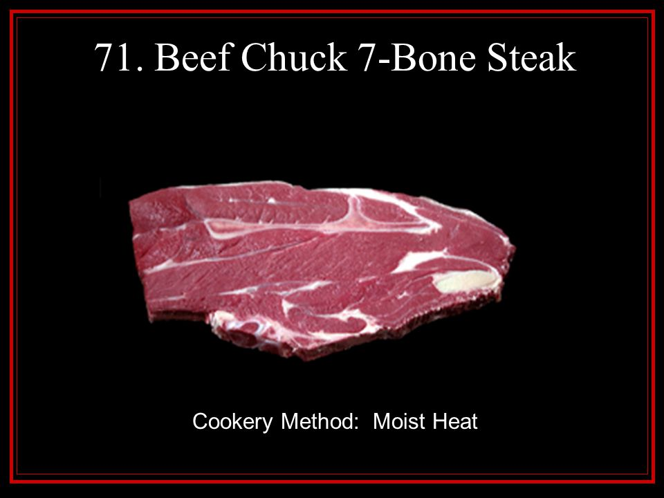 71. Beef Chuck 7-Bone Steak Cookery Method: Moist Heat