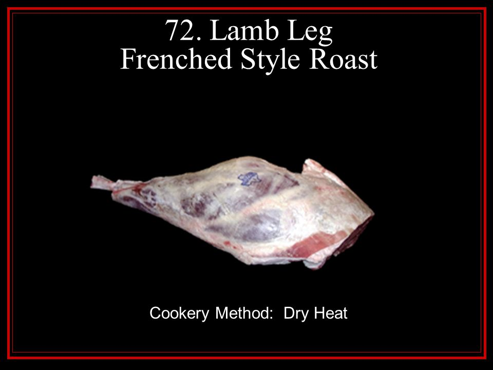 72. Lamb Leg Frenched Style Roast Cookery Method: Dry Heat