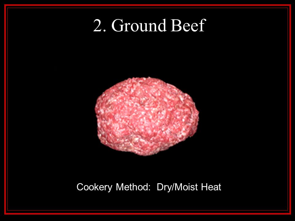 2. Ground Beef Cookery Method: Dry/Moist Heat