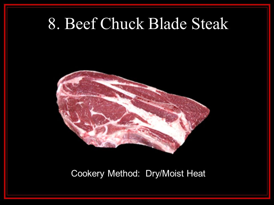 8. Beef Chuck Blade Steak Cookery Method: Dry/Moist Heat